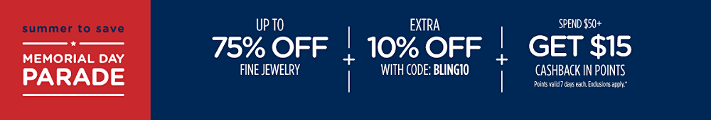 up to 75% off fine jewelry plus Extra 10% off with code: BLING10 plus Spend $50+, get $15 CASHBACK in points