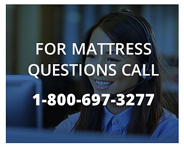 Mattress Questions? Call 1-800-697-3277
