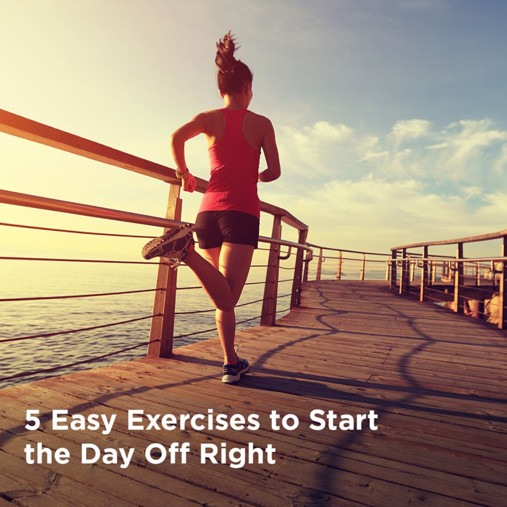 5 Easy Exercises to Start the Day Off Right