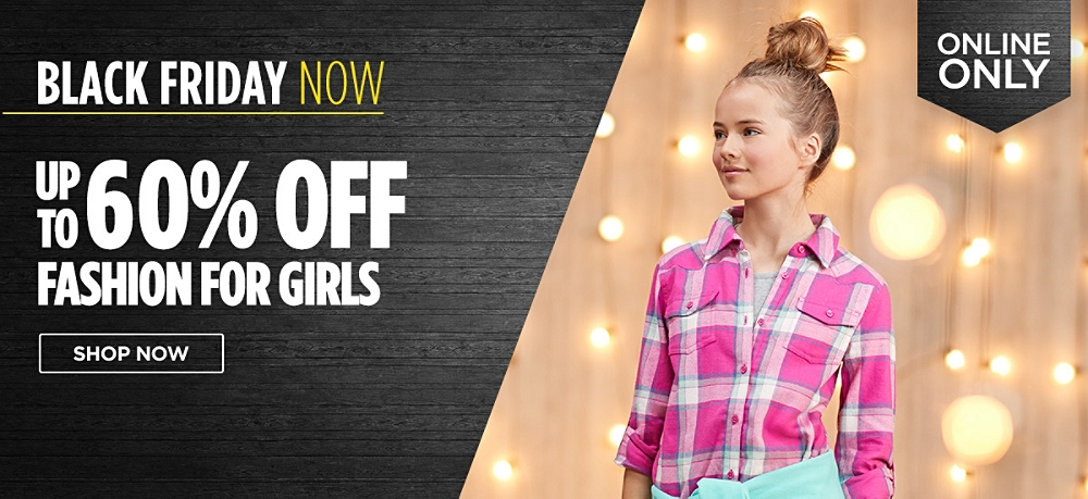 Black Friday Now! Up to 60% Off fashions for girls online only. Shop Now