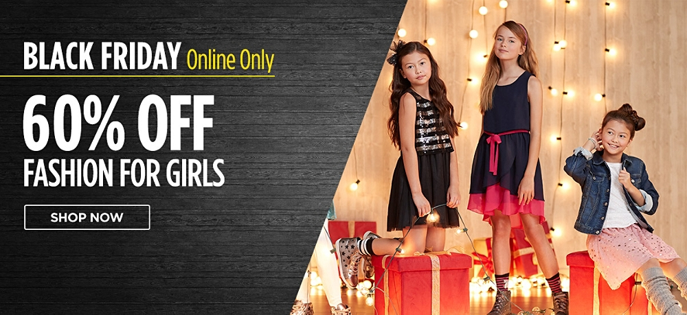 Black Friday online only! 60% Off fashions for girls. Shop Now