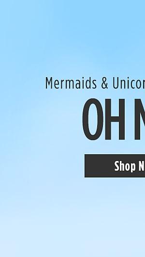 Mermaids and Unicorns and Rainbows, Oh My!