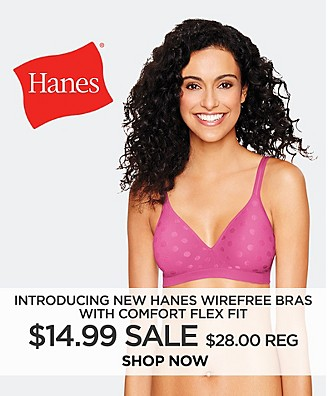 Introducing New Hanes Wirefree Bras with Comfort Flex Fit $14.99 Sale $28.00 Reg