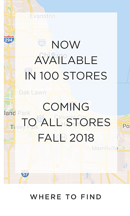 Now available in 100 stores - coming to all stores fall 2018 - where to find