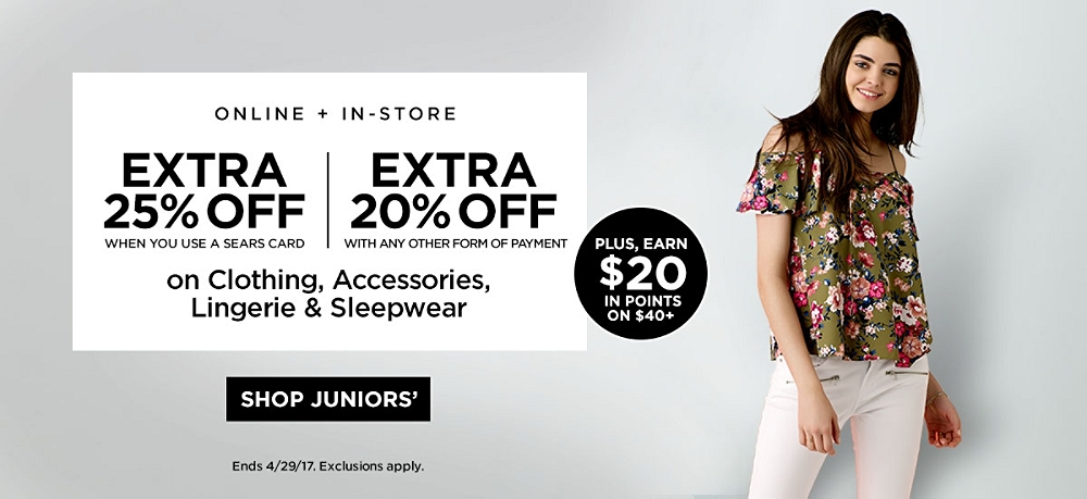 Extra 25% off When You Use a Sears Card. Extra 20% off with any other form of payment on Clothing and Accessories. Ends 4/29/17. Exclusions Apply.  Plus, Earn $20 in Points on $40+