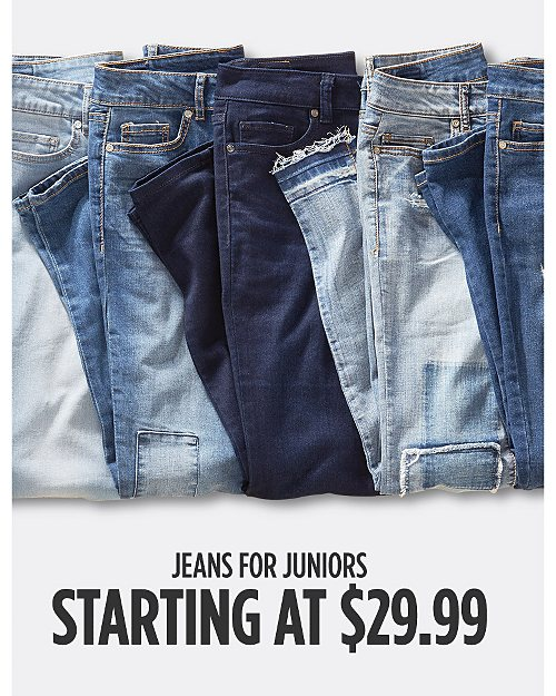 Jeans for Juniors starting at $29.99. Shop now