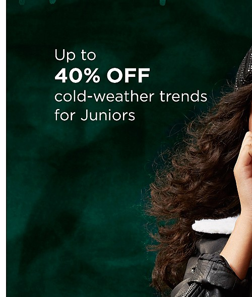 Up to 40% off cold-weather trends for Juniors