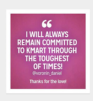 I will always remain committed to Kmart through the toughest of the times! @voronin_daniel Thanks for the love