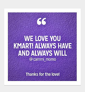 We love you Kmart! Always have and always will @cammi_momo Thanks for the love