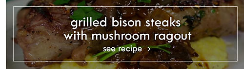 Grilled bison steaks with mushroom ragout | See recipe