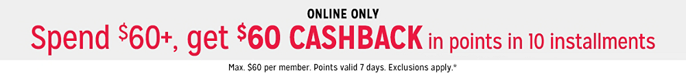 Spend $60+, get $60 CASHBACK in points in 10 installments