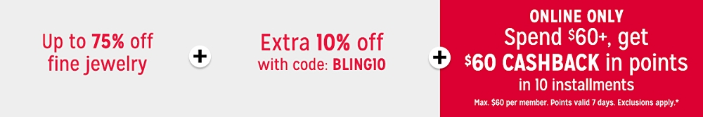 Up to 75% off Fine Jewelry plus Extra 10% off with code: BLING10 plus Online only Spend $60+, get $60 CASHBACK in points in 10 installments