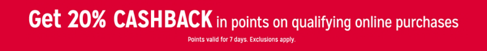 Get 20% CASHBACK in points on qualifying online purchases Points valid for 7 days. Exclusions apply.