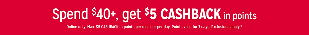Spend $40+, get $5 CASHBACK in points