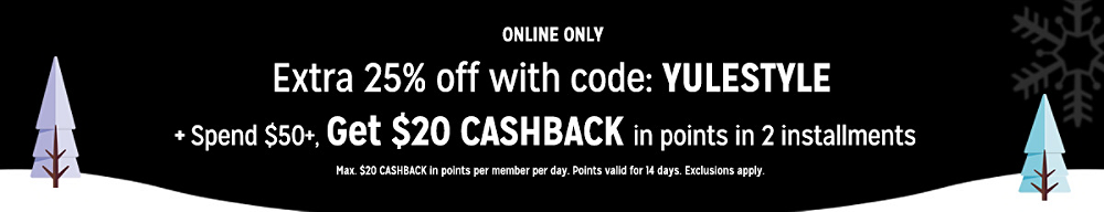 Extra 25% off with code: YULESTYLE + Spend $50+, get $20 CASHBACK in points in 2 installments