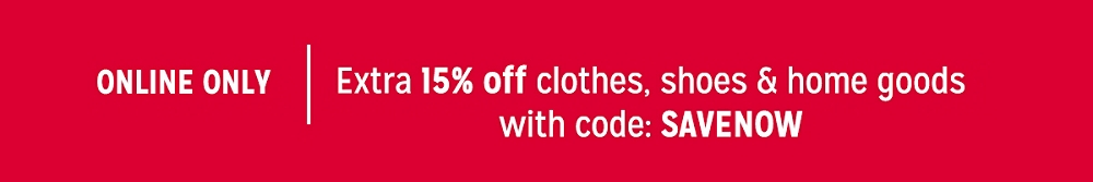 Extra 15% off clothes, shoes & home goods with code: SAVENOW