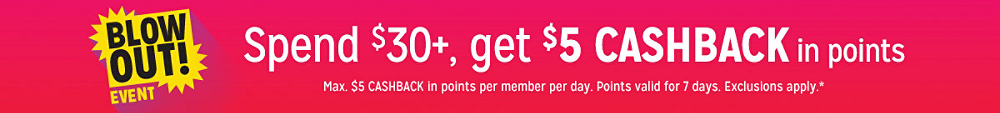 Blowout Event Spend $100, get $15 CASHBACK in points