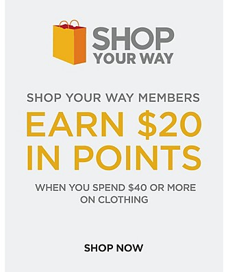 Shop Your Way Members. Earn $20 in Points when you spend $40 or more on Clothing.