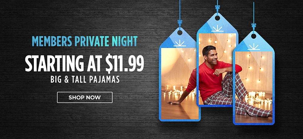 Members Private Night! Pajamas for big & tall men starting at $11.99. Shop now