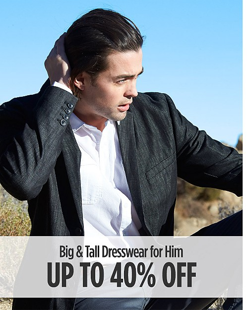 Up to 40% Off Big & Tall Dresswear for Him. Shop Now