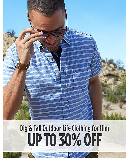 Up to 30% Off Big & Tall Outdoor Life Clothing for Him. Shop Now