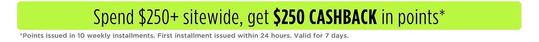 Spend $250+ sitewide, get $250 Cashback