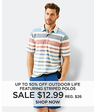 Up to 50% off Outdoor Life. Featuring $12.99 Stripe polos, reg. $26