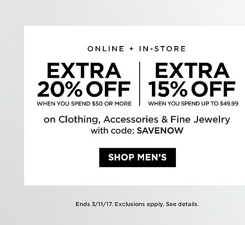 ONLINE + IN-STORE! Extra 20% Off When You Spend $50 Or More. Extra 15% Off Up To $49.99 On Clothing, Accessories, And Fine Jewelry with code SAVENOW. Ends 3/11/17. Exclusions Apply. See Details.