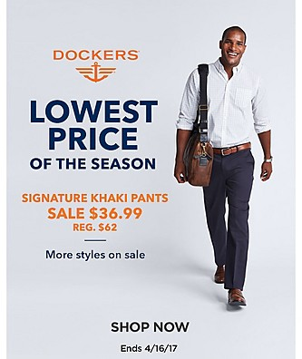 Dockers Lowest Prices Of The Season. $36.99 Signature Khaki Pants, Reg $62. More Styles on Sale