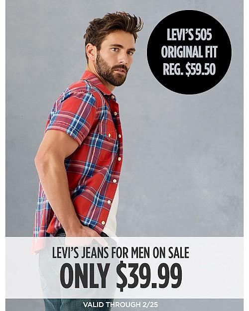 LEVIS ON SALE $39.99 SALE Levi's jeans for men 505 Original fit Reg $59.50 (valid through 2/25). Shop Now