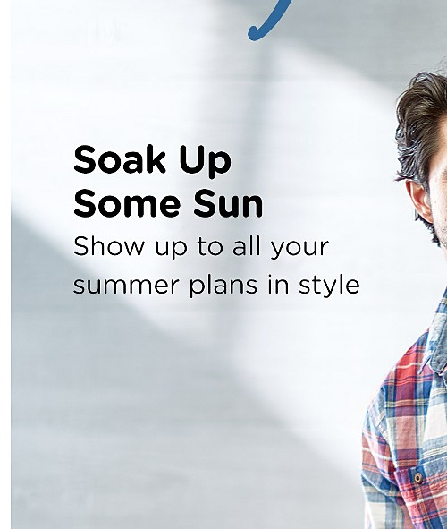 Soak Up Some Sun! Show up to all your summer plans in style. Shop All