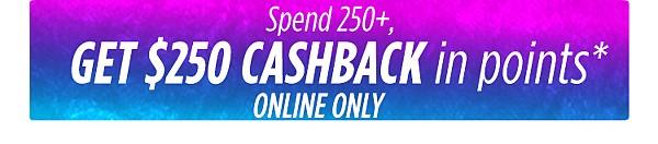Spend 250+ get $250 cashback in points