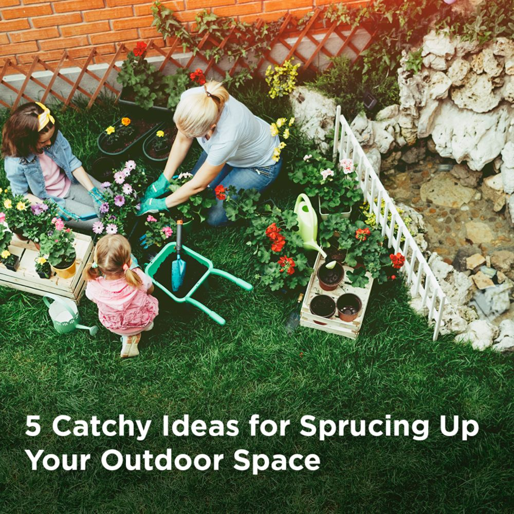 5 Catchy Ideas for Sprucing Up Your Outdoor Space