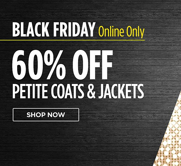 Black Friday online only! 60% off Petite coats & jackets. Shop now