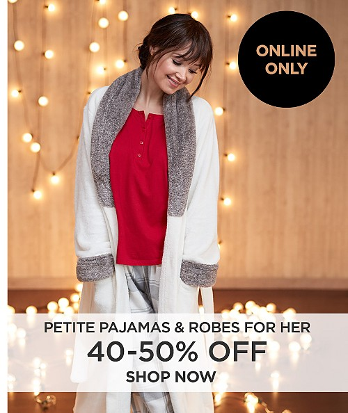Online only! 40% - 50% off petite pajamas & robes for her. Shop now