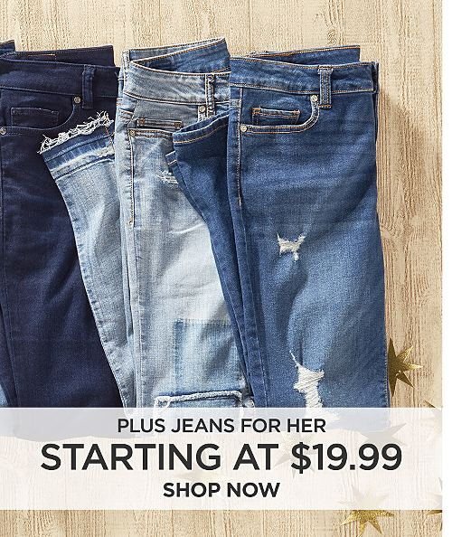 Plus Jeans for Her starting at $19.99. Shop now