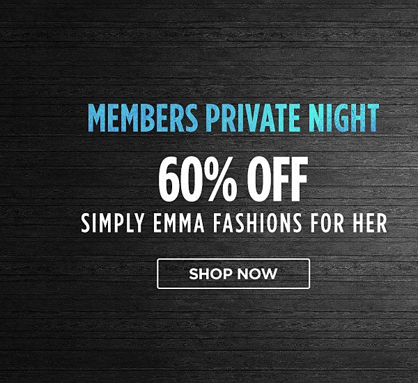 Members Private Night! 60% off Simply Emma fashions for her. Shop now