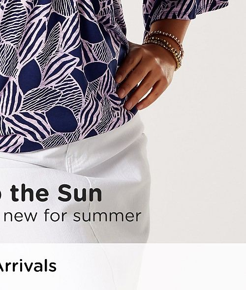 Soak up the Sun! Discover what's new for summer. Shop New Arrivals