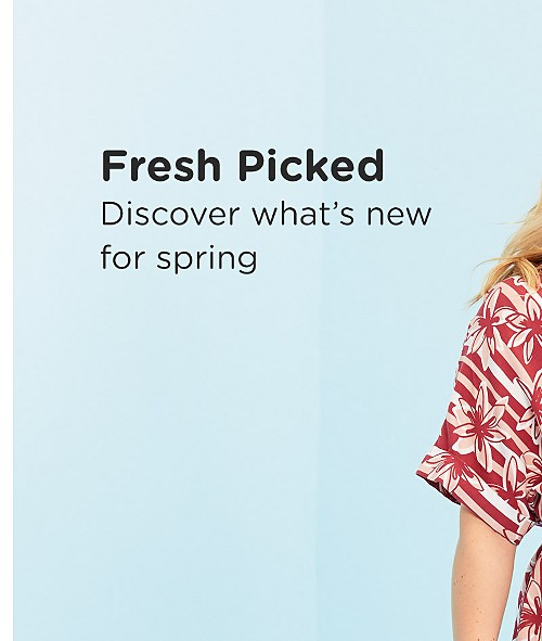 Fresh Picked! Discover what's new for spring. Shop New Arrivals