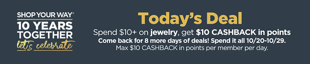 Today's Deal Spend $10+ on jewelry, get $10 CASHBACK in points Come back for 8 more days of deals! Spend it all 10/20–10/29. Max $10 CASHBACK in points per member per day.
