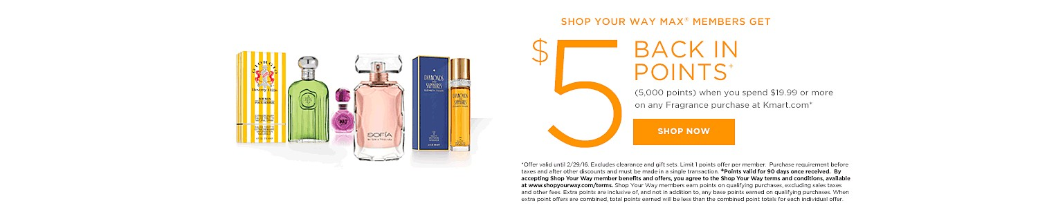SHOP YOUR WAY MAX® MEMBERS GET $5 BACK IN POINTS (5,000 points) when you spend $19.99 or more on any fragrance Kmartcom
