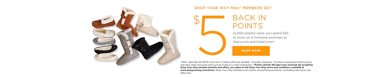 SHOP YOUR WAY MAX® MEMBERS GET $5 BACK IN POINTS (5,000 points) when you spend $25 or more on a footwear purchase at Sear.com