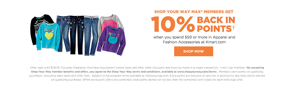 Shop&#x20&#x3b;Your&#x20&#x3b;Way&#x20&#x3b;MAX&reg&#x3b;&#x20&#x3b;members&#x20&#x3b;get&#x20&#x3b;10&#x25&#x3b;&#x20&#x3b;Back&#x20&#x3b;in&#x20&#x3b;Points&#x20&#x3b;when&#x20&#x3b;you&#x20&#x3b;spend&#x20&#x3b;&#x24&#x3b;59&#x20&#x3b;or&#x20&#x3b;more&#x20&#x3b;in&#x20&#x3b;Apparel&#x20&#x3b;and&#x20&#x3b;Fashion&#x20&#x3b;Accessories&#x20&#x3b;at&#x20&#x3b;Kmart.com
