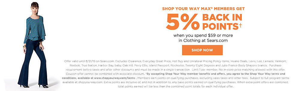 Shop Your Way MAX® members get 5% Back in Points when you spend $59 or more in Clothing at Sears.com