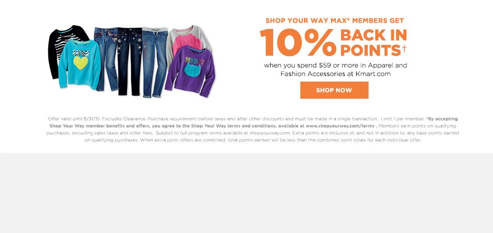Shop Your Way MAX members get 10% Back in Points when you spend $59 or more in Apparel and Fashion Accessories at Kmart.com