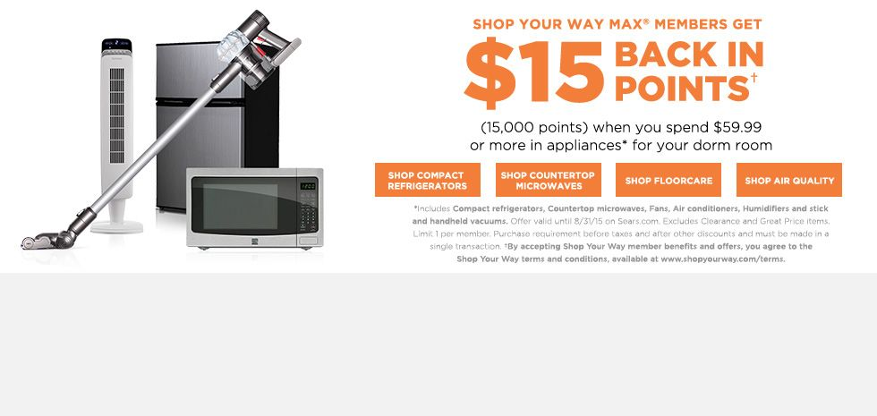 Shop Your Way MAX members get $15 BACK IN POINTS+ (15,000 points) when you spend $59.99 or more on qualifying appliances* for your dorm room