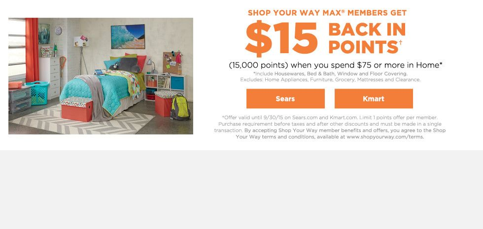 Shop Your Way MAX members get $15 BACK IN POINTS+ (15,000 points) when you spend $75 or more in Home*