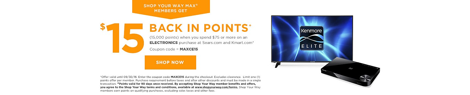 SHOP YOUR WAY MAX® MEMBERS GET $15 BACK IN POINTS (15,000 points) when you spend $75 or more on an Electronics purchase at Kmart.com with coupon code: MAXCE15