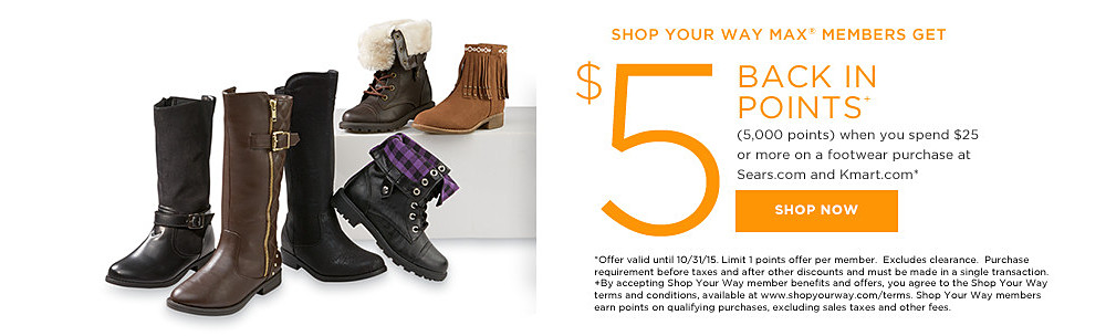 Shop Your Way MAX members get $5 BACK IN POINTS+ (5,000 points) when you spend $25 or more in a Footwear purchase