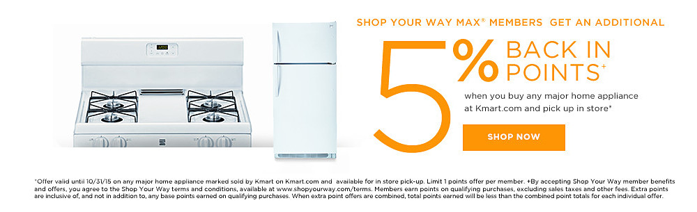 Shop Your Way MAX members get 5% BACK IN POINTS+ (5,000 points) when you buy any major Home Appliances at Kmart.com